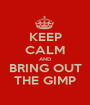 KEEP CALM AND BRING OUT THE GIMP - Personalised Poster A1 size