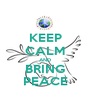 KEEP CALM AND BRING PEACE - Personalised Poster A1 size