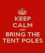 KEEP CALM AND BRING THE TENT POLES - Personalised Poster A1 size