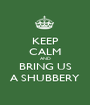 KEEP CALM AND BRING US A SHUBBERY - Personalised Poster A1 size