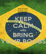 KEEP CALM AND BRING YOUR BOOBS - Personalised Poster A1 size