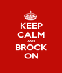 KEEP CALM AND BROCK ON - Personalised Poster A1 size