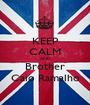 KEEP CALM AND Brother Caio Ramalho - Personalised Poster A1 size