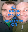 KEEP CALM AND BROTHER ON - Personalised Poster A1 size