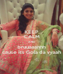 KEEP CALM AND bruuaaahhh cause its Gola da vyaah - Personalised Poster A1 size