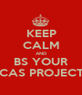 KEEP CALM AND BS YOUR CAS PROJECT - Personalised Poster A1 size