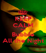 KEEP CALM And Bubble All the Night - Personalised Poster A1 size