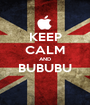 KEEP CALM AND BUBUBU  - Personalised Poster A1 size