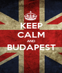 KEEP CALM AND BUDAPEST  - Personalised Poster A1 size