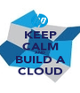 KEEP CALM AND BUILD A CLOUD - Personalised Poster A1 size