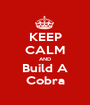 KEEP CALM AND Build A Cobra - Personalised Poster A1 size