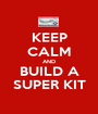KEEP CALM AND BUILD A SUPER KIT - Personalised Poster A1 size
