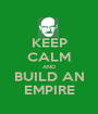KEEP CALM AND BUILD AN EMPIRE - Personalised Poster A1 size