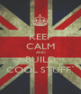 KEEP CALM AND BUILD COOL STUFF` - Personalised Poster A1 size