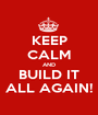 KEEP CALM AND BUILD IT ALL AGAIN! - Personalised Poster A1 size