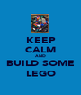KEEP CALM AND BUILD SOME LEGO - Personalised Poster A1 size