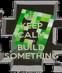 KEEP CALM AND BUILD SOMETHING - Personalised Poster A1 size