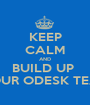 KEEP CALM AND BUILD UP  YOUR ODESK TEAM - Personalised Poster A1 size