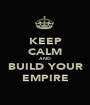 KEEP CALM AND BUILD YOUR EMPIRE - Personalised Poster A1 size