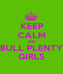 KEEP CALM AND BULL PLENTY GIRLS - Personalised Poster A1 size