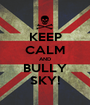 KEEP CALM AND BULLY SKY! - Personalised Poster A1 size