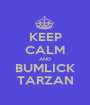 KEEP CALM AND BUMLICK TARZAN - Personalised Poster A1 size