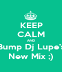 KEEP CALM AND Bump Dj Lupe's New Mix ;) - Personalised Poster A1 size