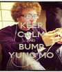 KEEP CALM AND BUMP YUNG MO - Personalised Poster A1 size
