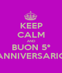 KEEP CALM AND BUON 5° ANNIVERSARIO - Personalised Poster A1 size