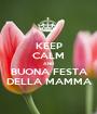 KEEP CALM AND BUONA FESTA DELLA MAMMA - Personalised Poster A1 size