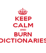 KEEP CALM AND BURN DICTIONARIES - Personalised Poster A1 size