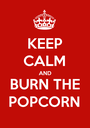 KEEP CALM AND BURN THE POPCORN - Personalised Poster A1 size