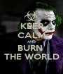 KEEP CALM AND BURN  THE WORLD - Personalised Poster A1 size