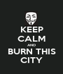 KEEP CALM AND BURN THIS CITY - Personalised Poster A1 size