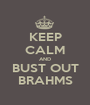 KEEP CALM AND BUST OUT BRAHMS - Personalised Poster A1 size
