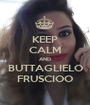 KEEP CALM AND BUTTAGLIELO FRUSCIOO - Personalised Poster A1 size