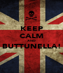KEEP CALM AND BUTTUNELLA!  - Personalised Poster A1 size