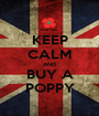 KEEP CALM AND BUY A POPPY - Personalised Poster A1 size