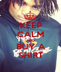 KEEP CALM AND BUY A SHIRT - Personalised Poster A1 size