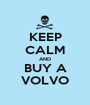 KEEP CALM AND BUY A VOLVO - Personalised Poster A1 size