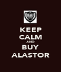 KEEP CALM AND BUY ALASTOR - Personalised Poster A1 size