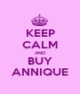KEEP CALM AND BUY ANNIQUE - Personalised Poster A1 size