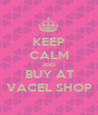 KEEP CALM AND BUY AT VACEL SHOP - Personalised Poster A1 size