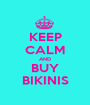 KEEP CALM AND BUY BIKINIS - Personalised Poster A1 size