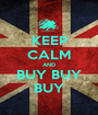 KEEP CALM AND BUY BUY BUY - Personalised Poster A1 size