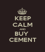 KEEP CALM AND BUY  CEMENT - Personalised Poster A1 size