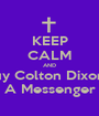 KEEP CALM AND Buy Colton Dixon's A Messenger - Personalised Poster A1 size