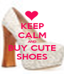 KEEP CALM AND BUY CUTE SHOES - Personalised Poster A1 size