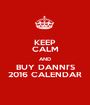 KEEP CALM AND BUY DANNI'S 2016 CALENDAR - Personalised Poster A1 size