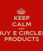 KEEP CALM AND BUY E CIRCLES PRODUCTS - Personalised Poster A1 size